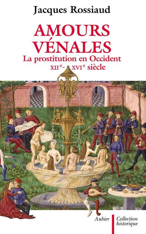 Amours vénales ; la prostitution en Occident XII-XVI siècle
