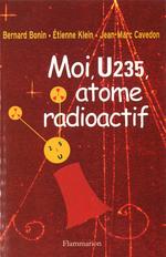 Vente EBooks : Moi U235, atome radioactif  - Etienne KLEIN - Jean-Marc Cavedon - Bernard Bonin