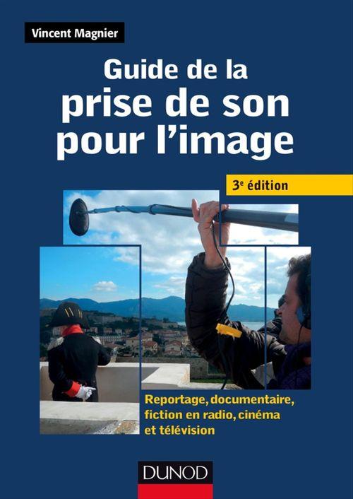 Guide de la prise de son pour l'image ; reportage, documentaire, fiction en radio, cinéma et télévision