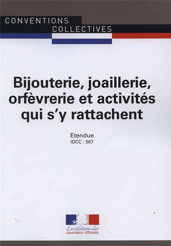Bijouterie, joaillerie, orfèvrerie et activités qui s'y rattachent ; convention collective nationale étendue, IDCC : 567 ; 14e édition