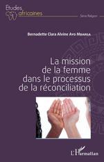 La mission de la femme dans le processus de la réconciliation  - Bernadette Clara Alvine Ayo Mbarga