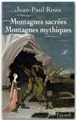 Montagnes sacrées Montagnes mythiques  - Jean-Paul Roux