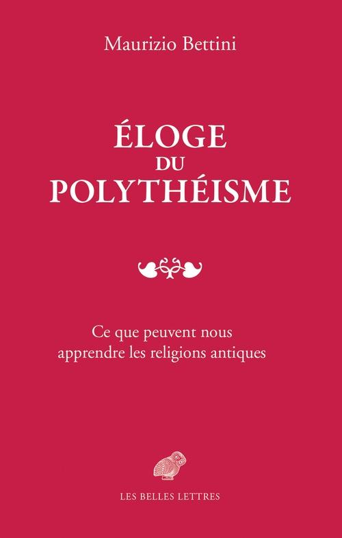 éloge du polythéisme ; ce que peuvent nous apprendre les religions antiques