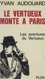 Vente EBooks : Le Vertueux monte à Paris  - Yvan Audouard