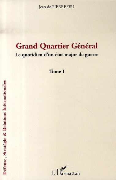 Grand Quartier General ; Le Quotidien D'Un Etat-Major De Guerre T.1