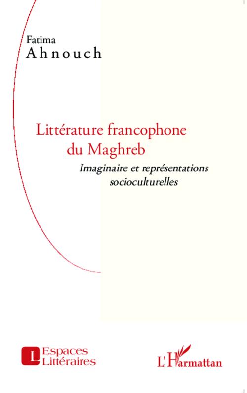 Littérature francophone du maghreb ; imaginaire et représentations socioculturelles