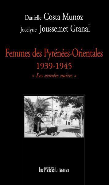 Femmes des Pyrénées-Orientales 1939-1945