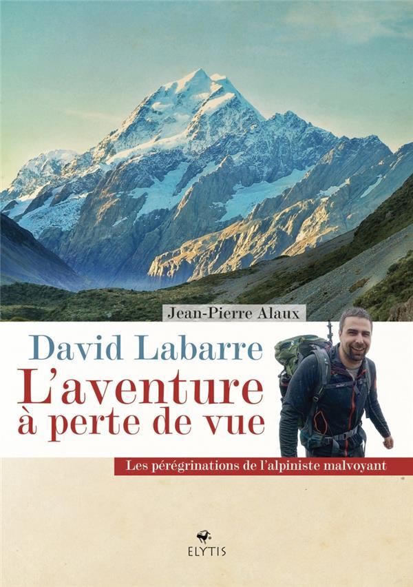 David Labarre, l'aventure à perte de vue ; les pérégrinations de l'alphiniste malvoyant