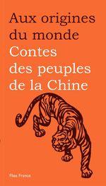 Contes des peuples de la Chine  - Aux origines du monde - Collectif - Maurice Coyaud
