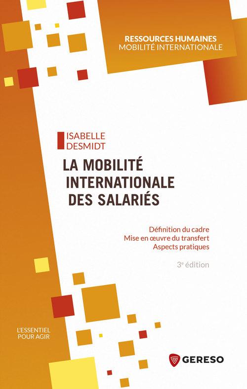 la mobilité internationale des salariés ; définition du cadre, mise en oeuvre du transfert, aspects pratiques (3e édition)