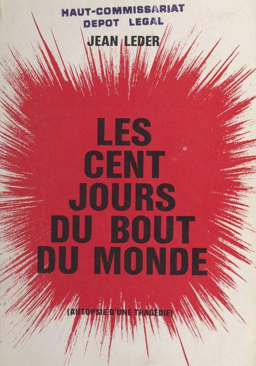 Les cent jours du bout du monde  - Jean Leder