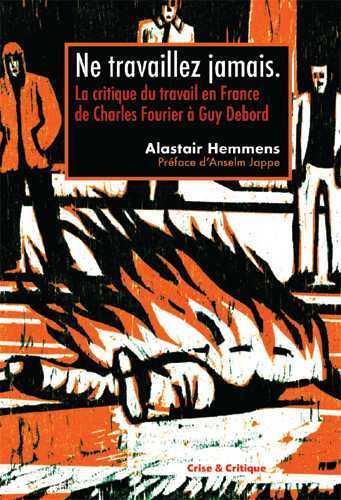 Ne travaillez jamais ! la critique du travail en France de Charles Fourier à Guy Debord