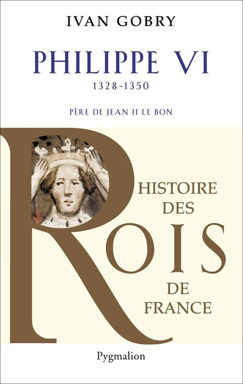 Philippe VI (1328-1350) ; Père de Jean II Le Bon