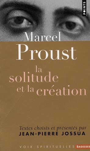 Marcel Proust ; la solitude et la création