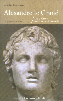 Alexandre le grand ou la grèce aux confins du monde