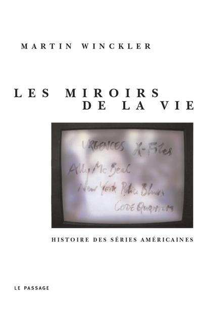 Les miroirs de la vie ; histoire des series americaines
