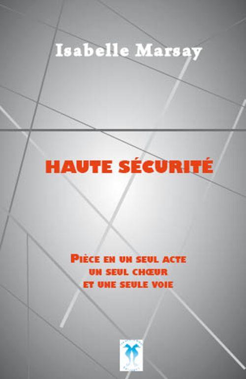 Haute sécurité, pièce en un seul acte, un seul choeur et une seule voie