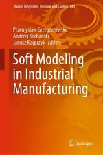 Soft Modeling in Industrial Manufacturing  - Przemyslaw Grzegorzewski - Janusz Kacprzyk - Andrzej Kochanski