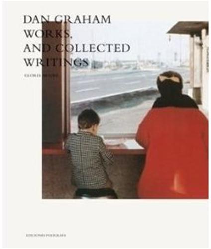 Dan graham works & collected writings