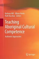 Teaching Aboriginal Cultural Competence  - Jillene Harris - Ruth Bacchus - Barbara Hill