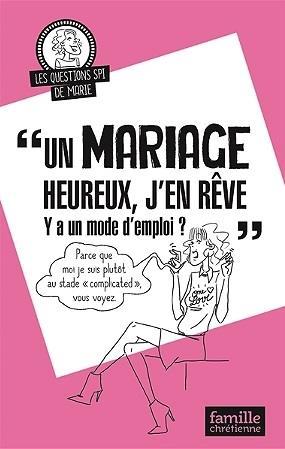 Un mariage heureux, j'en rêve ; y a un mode d'emploi ?