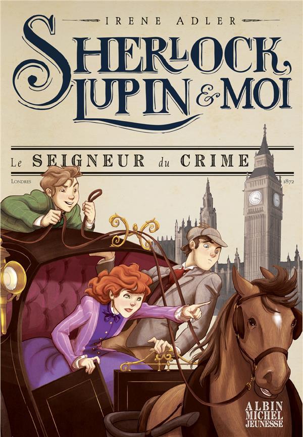 Sherlock, Lupin & moi T.10 ; le seigneur du crime