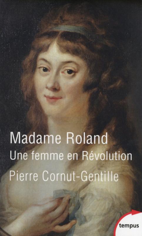 Madame Roland ; une femme en Révolution