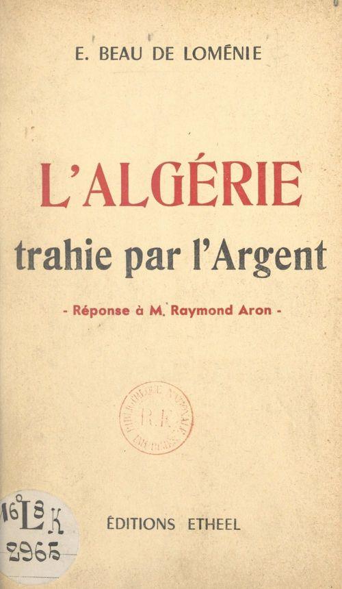 L'Algérie trahie par l'argent  - Emmanuel Beau de Loménie