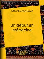 Vente Livre Numérique : Un début en médecine  - Albert Savine - Arthur Conan Doyle