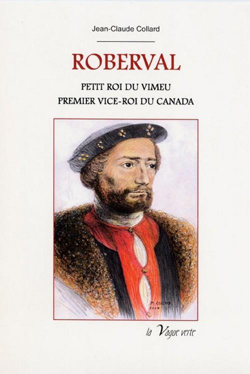 Roberval ; petit roi du Vimeu ; premier vice-roi du Canada