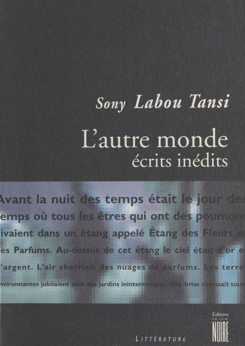 L'autre monde, recueil de textes inedits de sony labou tansi
