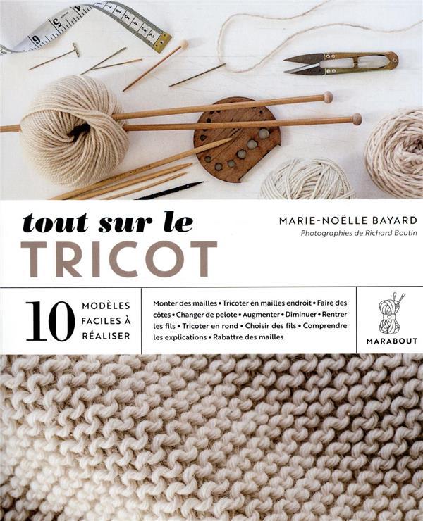 Tout sur le tricot ; 10 modèles faciles à réaliser