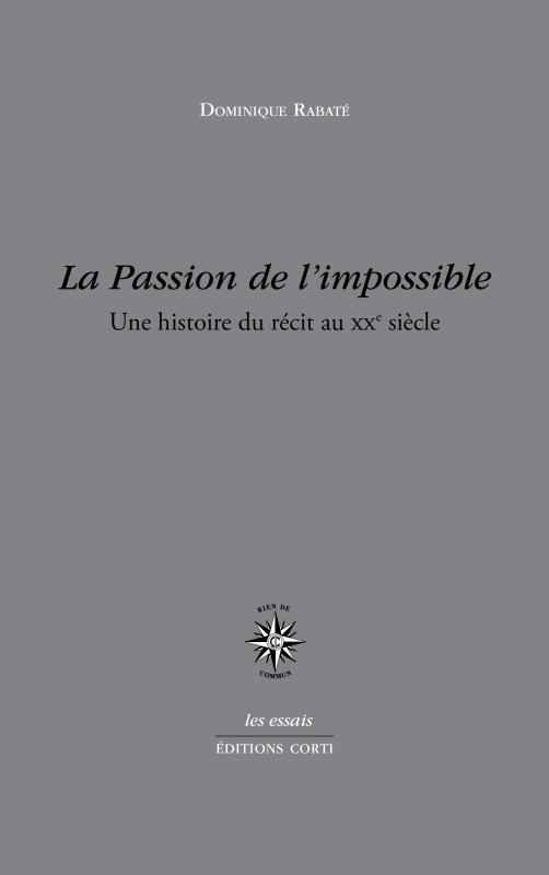 La passion de l'impossible ; une histoire du récit au XXe siècle