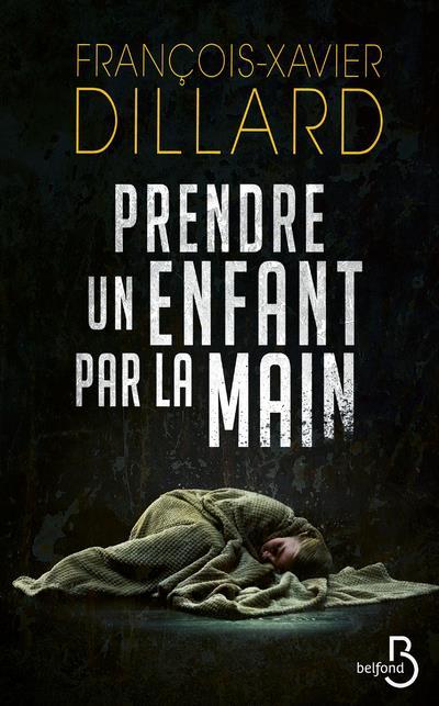 DILLARD F-X. - PRENDRE UN ENFANT PAR LA MAIN