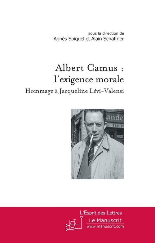 Albert Camus : l'exigence morale ; hommage à Jacqueline Lévi-Valensi