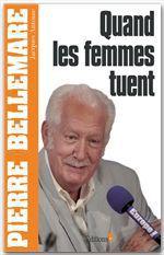 Quand les femmes tuent  - Jacques Antoine - Pierre Bellemare