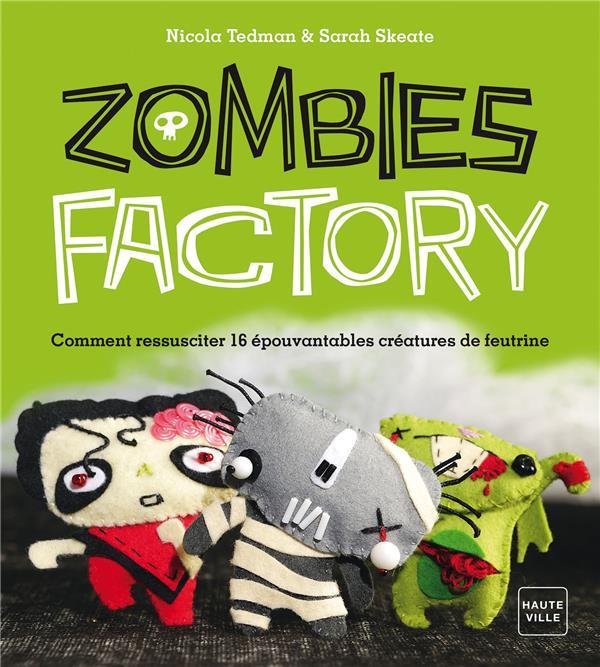 Zombies factory ; comment ressusciter 16 épouvantables crétures de feutrines