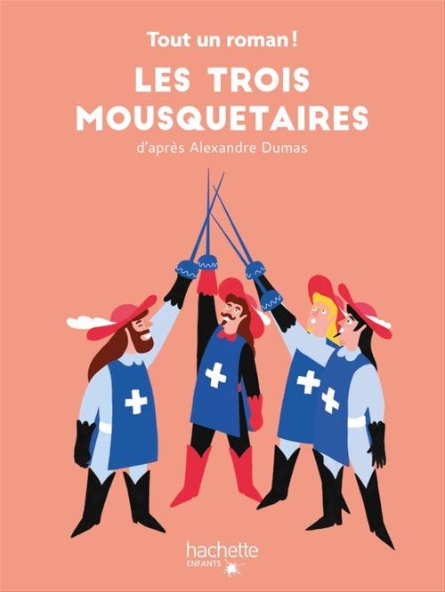 Tout un roman -  Les Trois Mousquetaires