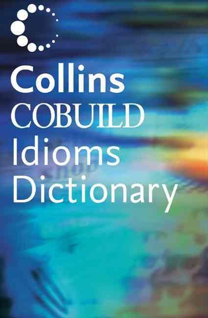 The cobuild dictionary of english idioms
