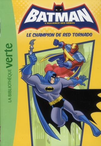 Batman - l'alliance des héros T.5 ; le champion de Red Tornado