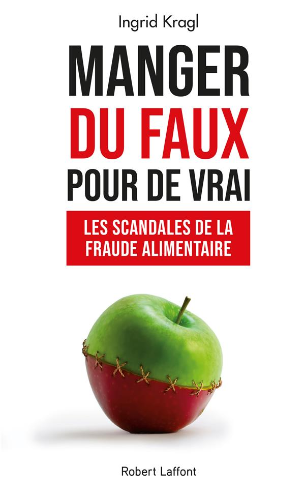 Manger du faux pour de vrai ; les scandales de la fraude alimentaire