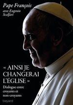 """Ainsi je changerai l'Eglise""  - PAPE FRANÇOIS - Eugenio Scalfari"