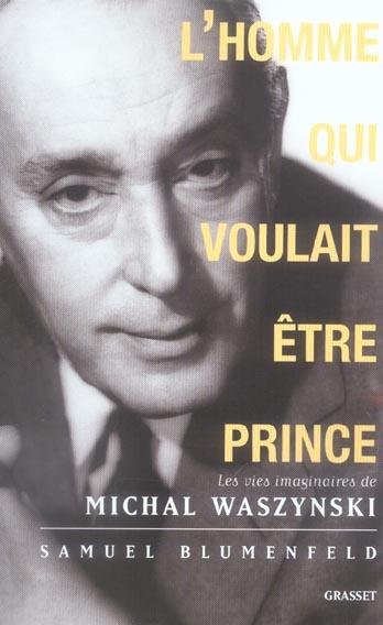 L'homme qui voulait être prince ; les vies imaginaires de Michal Waszynski