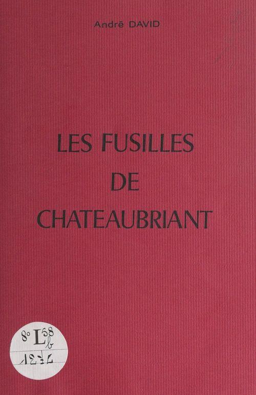 Les fusillés de Châteaubriant  - André David