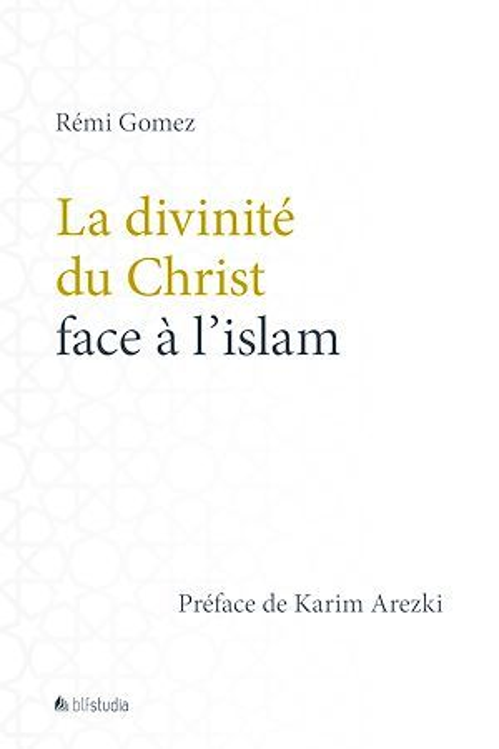 La divinité du Christ face à l'islam  - Rémi Gomez