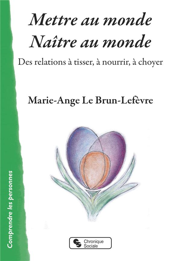 METTRE AU MONDE - NAITRE AU MONDE - DES RELATIONS A TISSER, A NOURRIR, A CHOYER