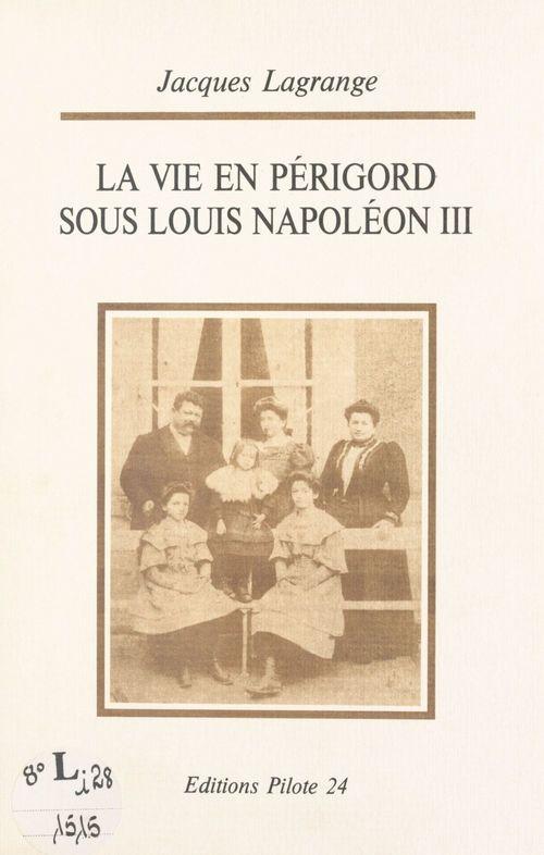 La vie en Périgord sous Louis Napoléon III : du coup d'État à Sedan