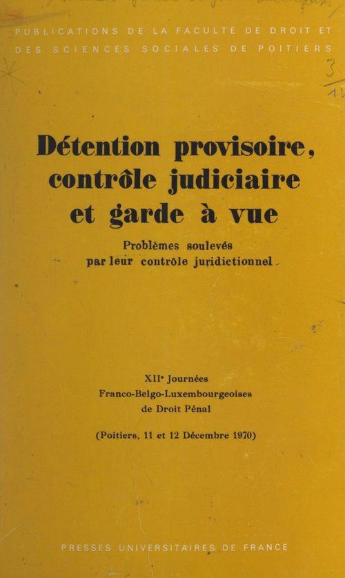 Détention provisoire, contrôle judiciaire et garde à vue : problèmes soulevés par leur contrôle juridictionnel