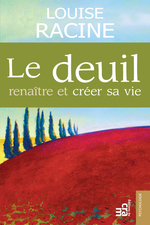 Le deuil ; renaître et créer sa vie  - Louise Racine