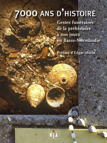 7000 ans d'histoire ; gestes funéraires de la préhistoire à nos jours en Basse Normandie